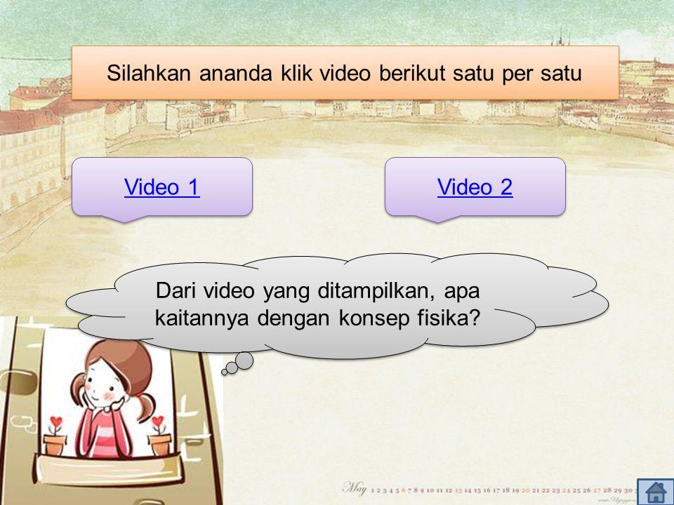 Silahkan ananda klik video berikut satu per satu