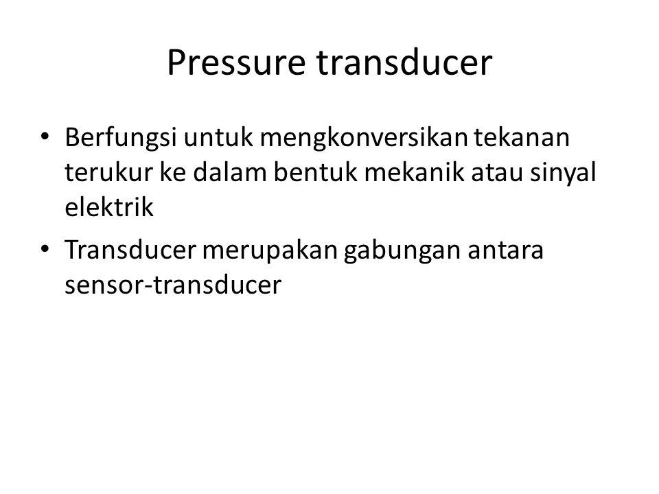 Pressure transducer Berfungsi untuk mengkonversikan tekanan terukur ke dalam bentuk mekanik atau sinyal elektrik.
