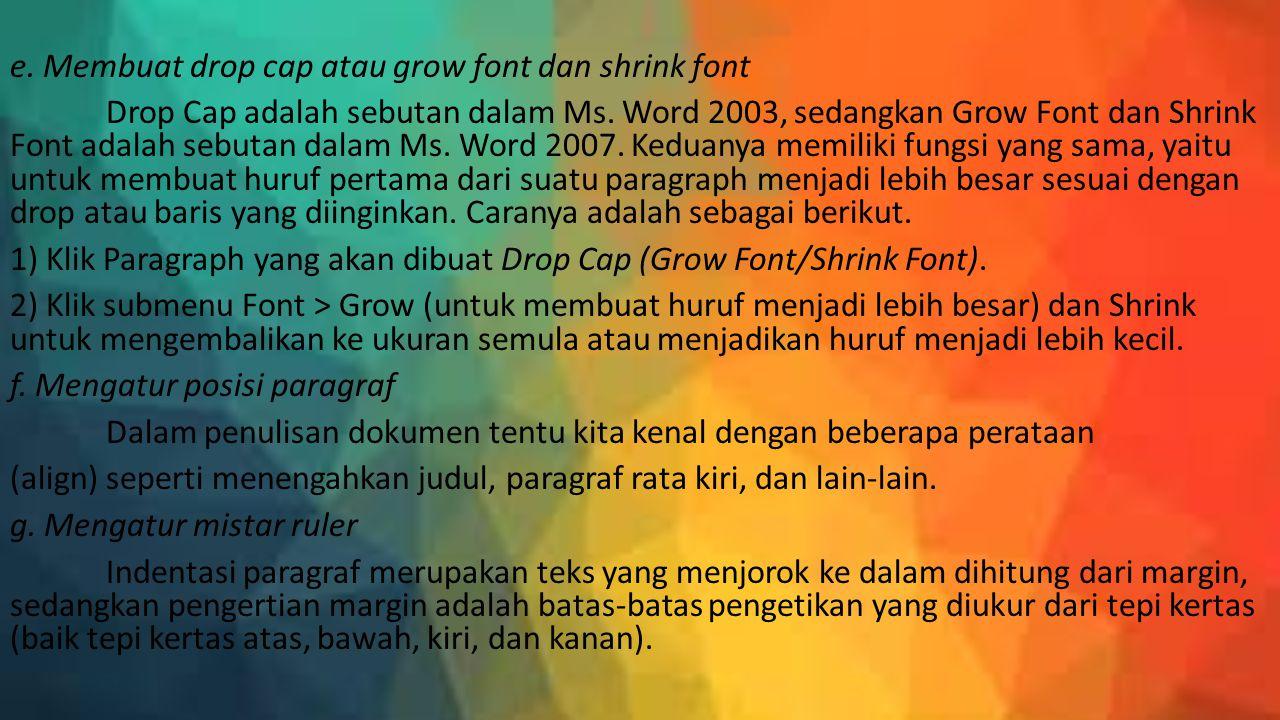 e. Membuat drop cap atau grow font dan shrink font Drop Cap adalah sebutan dalam Ms.