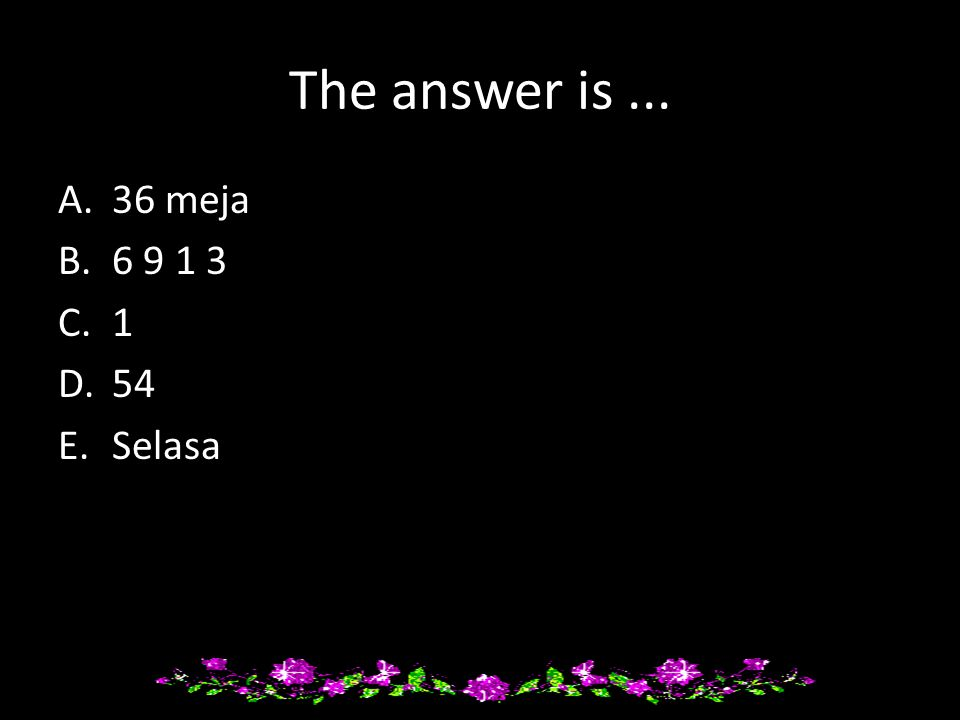 The answer is ... 36 meja 6 9 1 3 1 54 Selasa