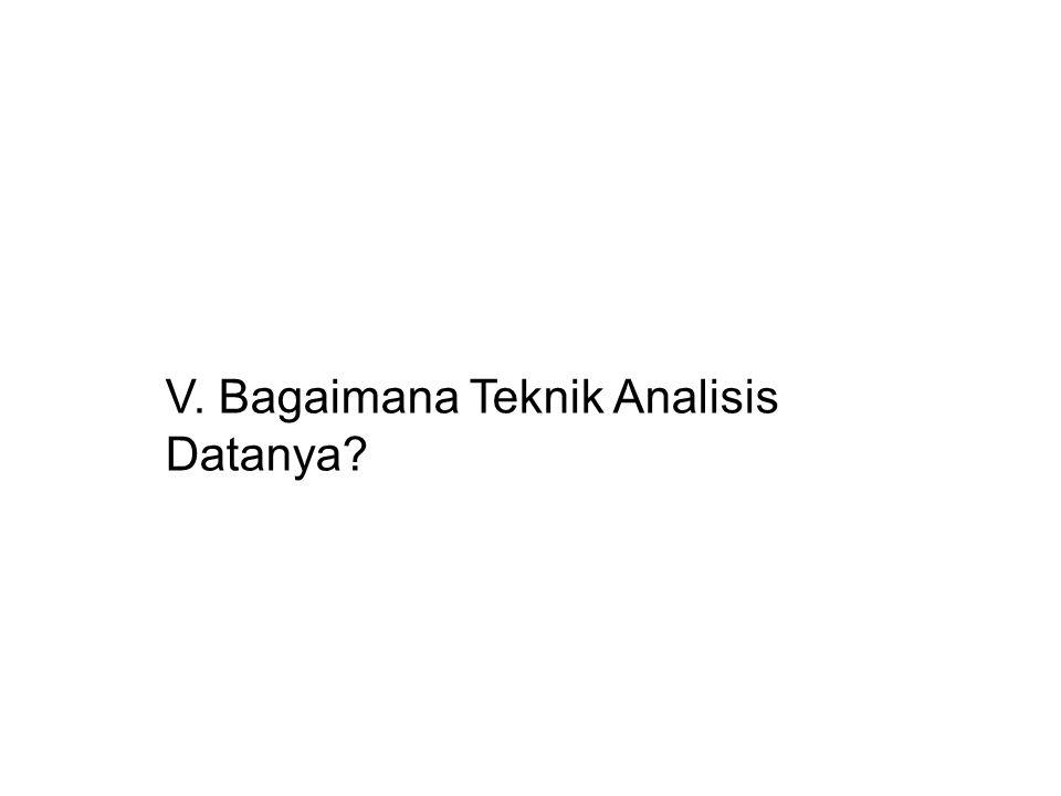 V. Bagaimana Teknik Analisis Datanya