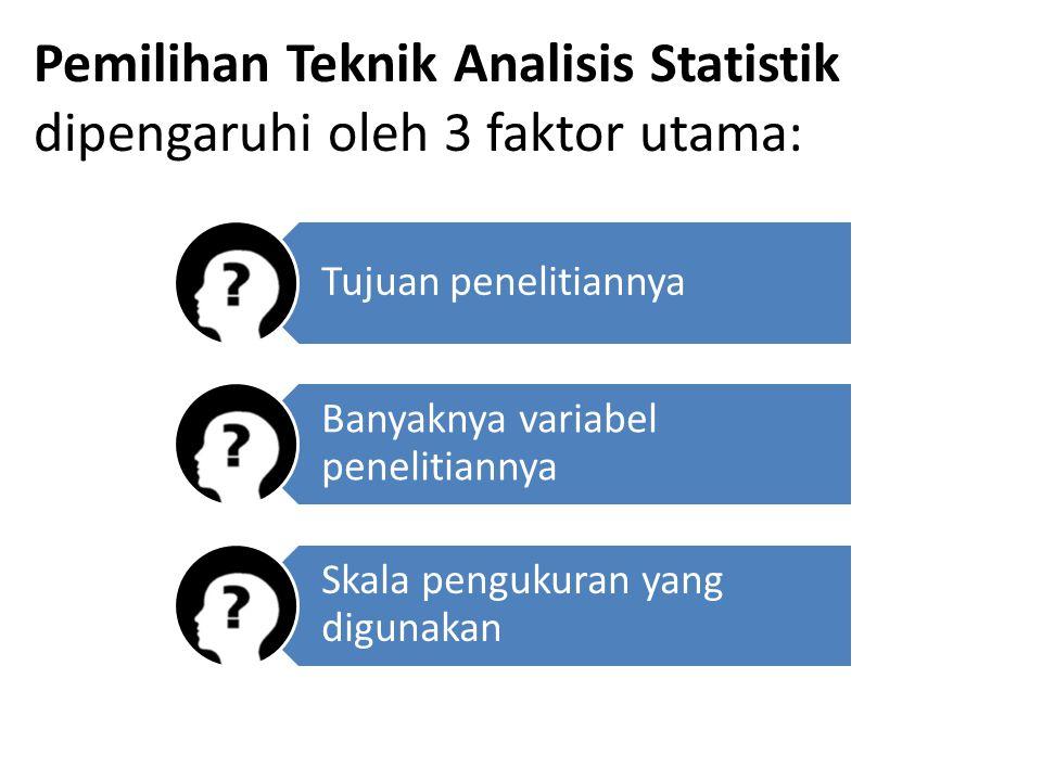 Pemilihan Teknik Analisis Statistik dipengaruhi oleh 3 faktor utama: