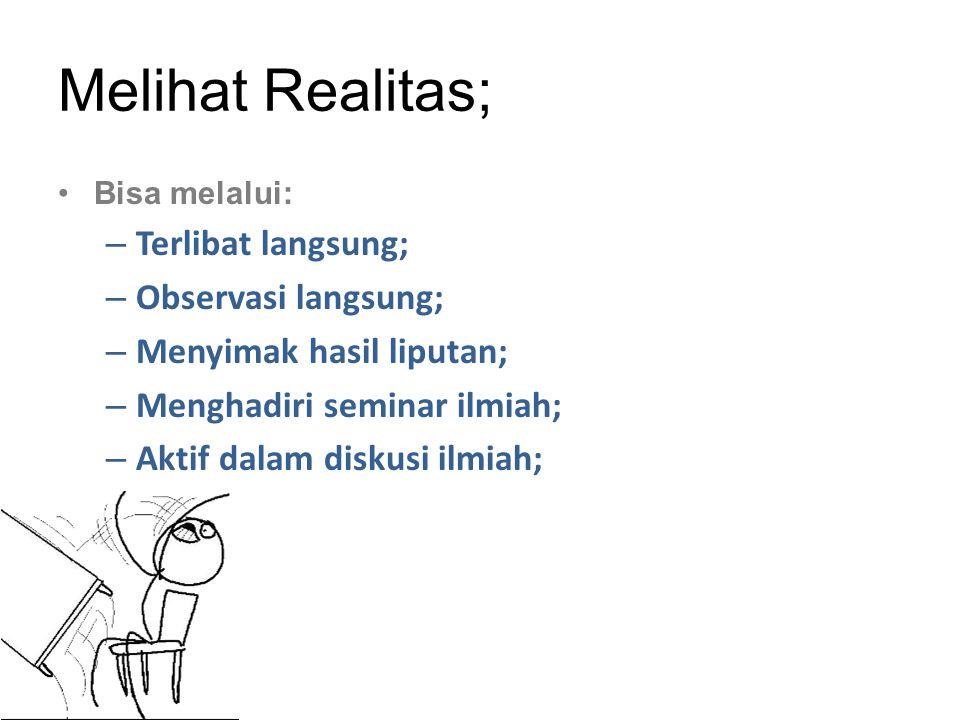 Melihat Realitas; Terlibat langsung; Observasi langsung;