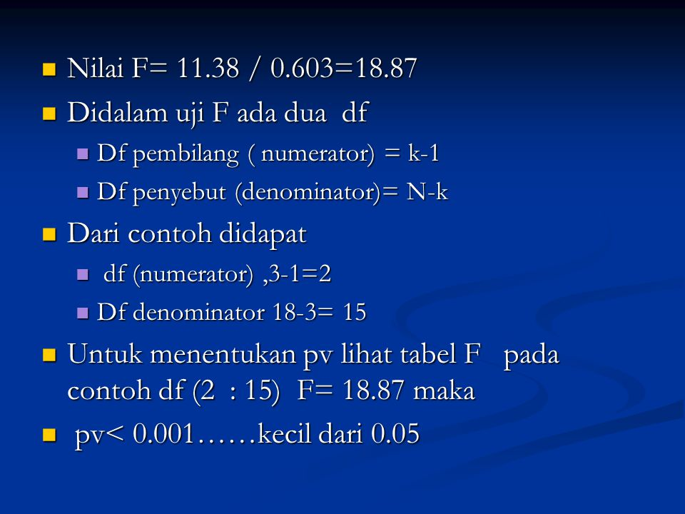 Nilai F= 11.38 / 0.603=18.87 Didalam uji F ada dua df