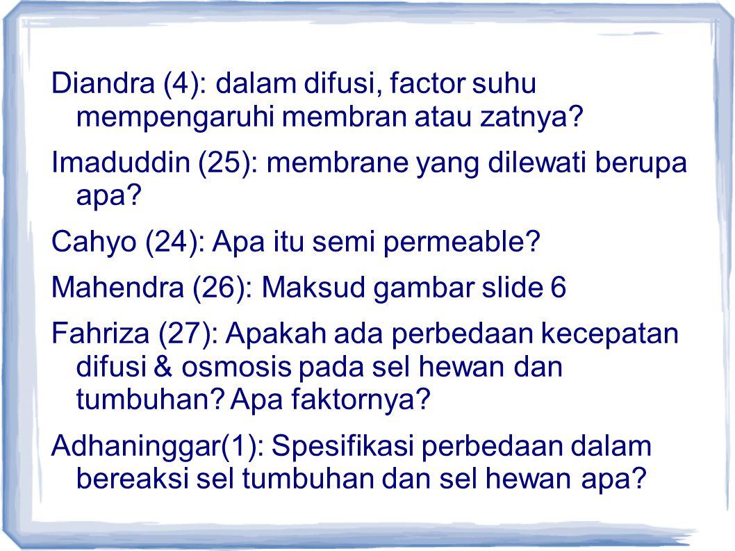 Diandra (4): dalam difusi, factor suhu mempengaruhi membran atau zatnya.