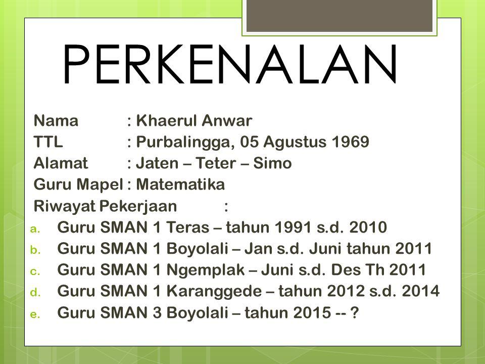 PERKENALAN Nama : Khaerul Anwar TTL : Purbalingga, 05 Agustus 1969