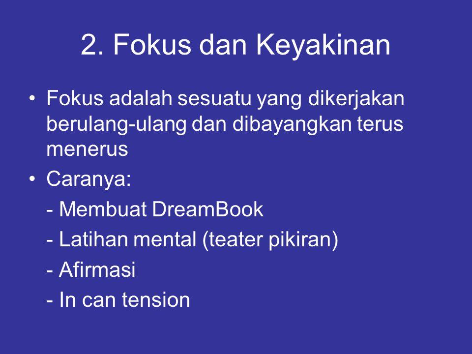 2. Fokus dan Keyakinan Fokus adalah sesuatu yang dikerjakan berulang-ulang dan dibayangkan terus menerus.