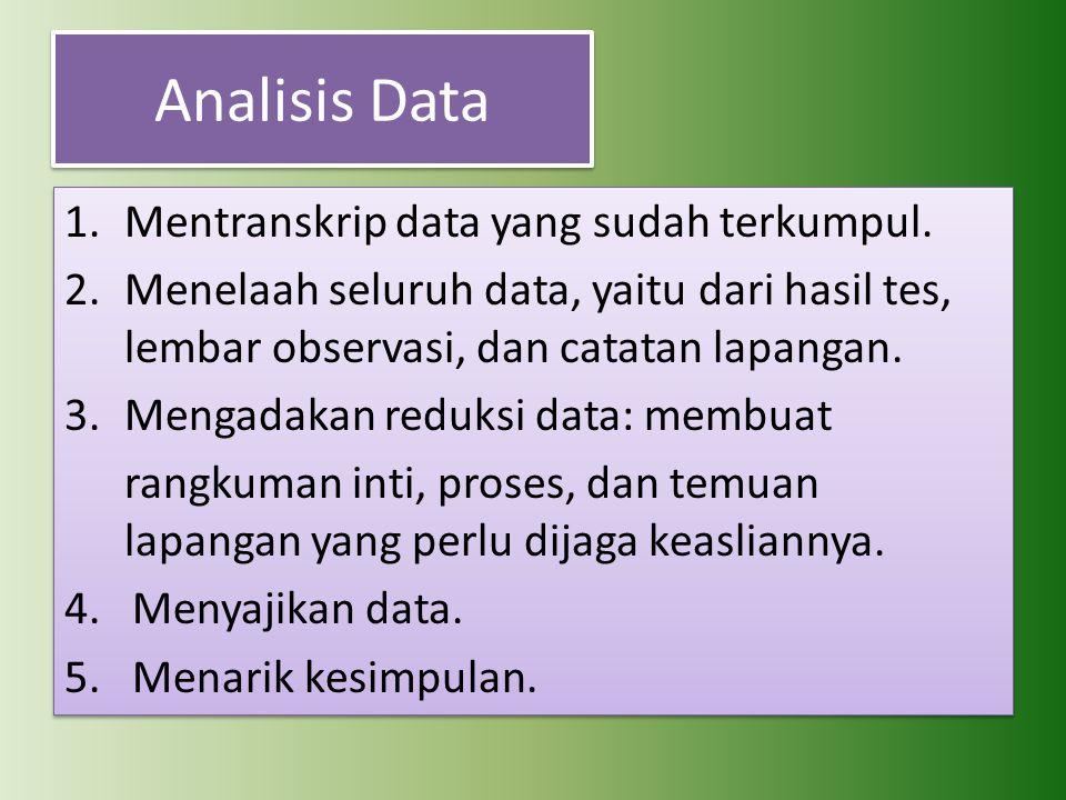 Analisis Data Mentranskrip data yang sudah terkumpul.