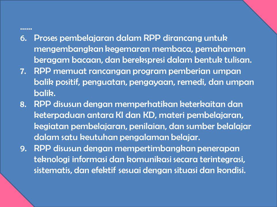 …… 6. Proses pembelajaran dalam RPP dirancang untuk mengembangkan kegemaran membaca, pemahaman beragam bacaan, dan berekspresi dalam bentuk tulisan.