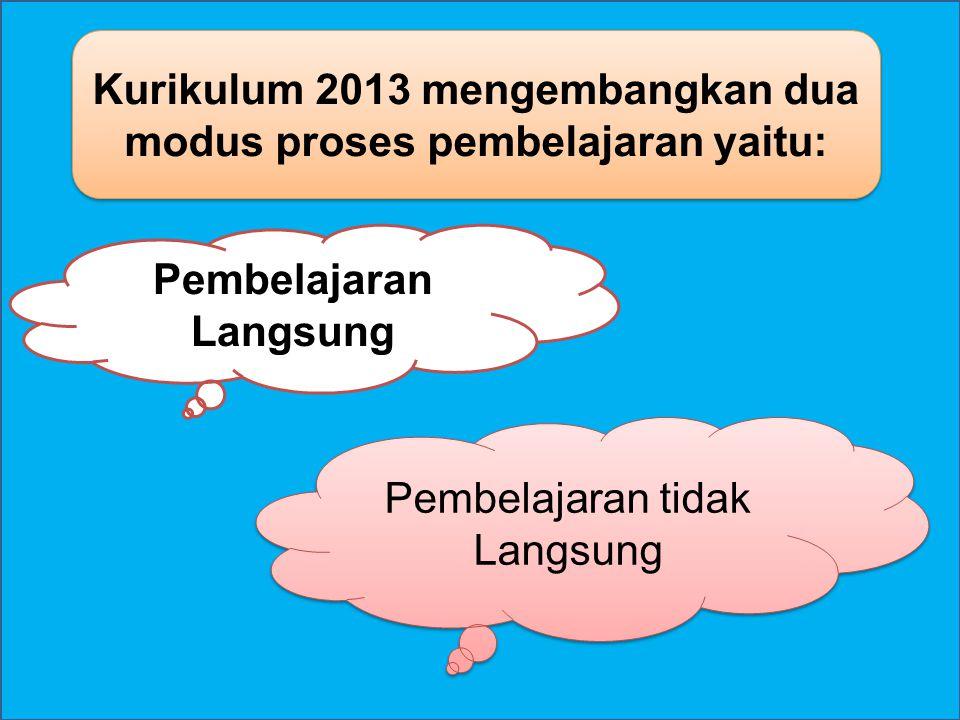 Kurikulum 2013 mengembangkan dua modus proses pembelajaran yaitu: