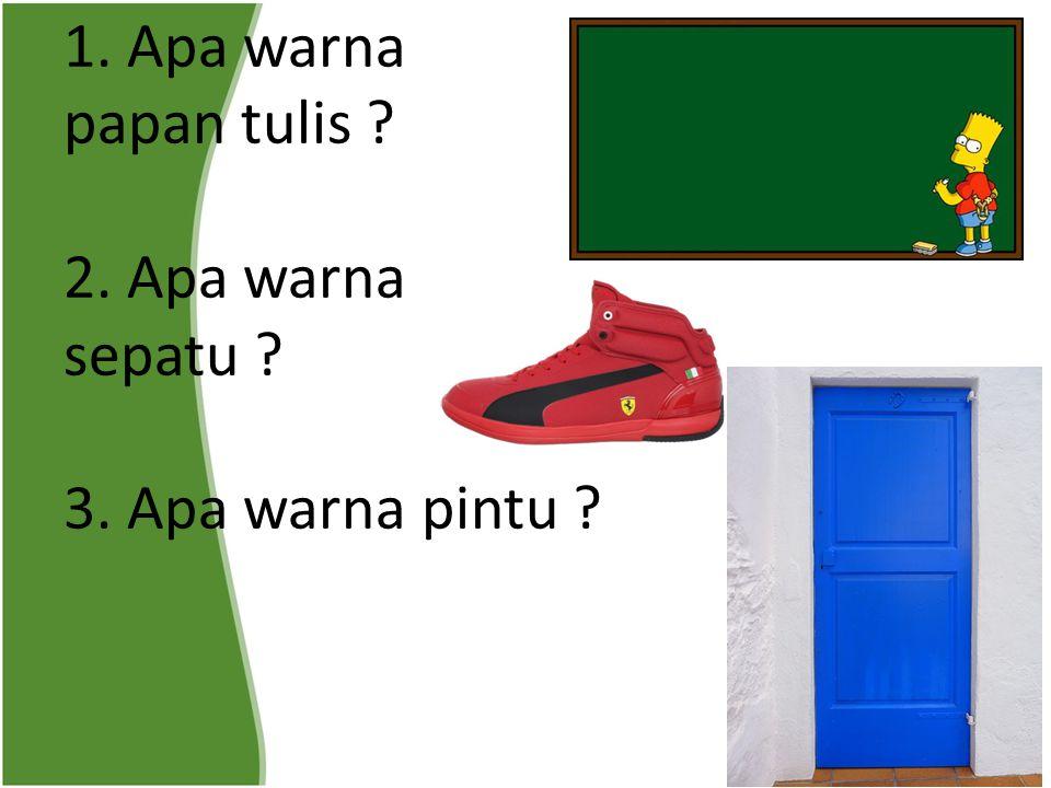 1. Apa warna papan tulis 2. Apa warna sepatu 3. Apa warna pintu