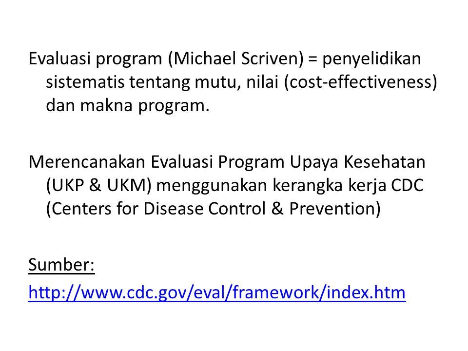 Evaluasi program (Michael Scriven) = penyelidikan sistematis tentang mutu, nilai (cost-effectiveness) dan makna program.