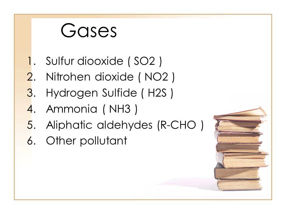 Gases Sulfur diooxide ( SO2 ) Nitrohen dioxide ( NO2 )