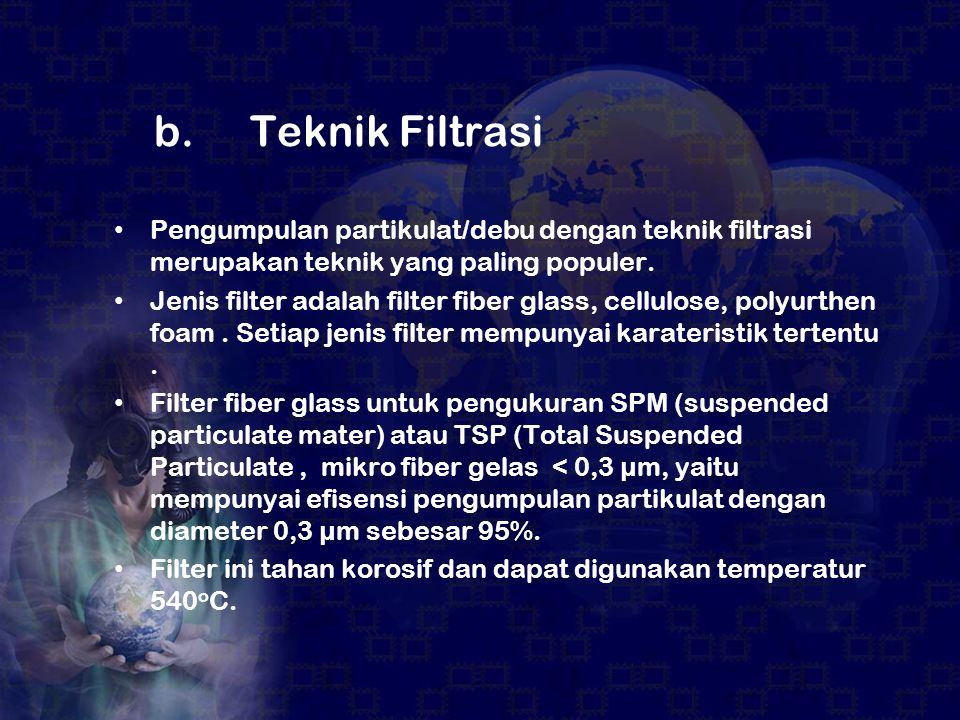b. Teknik Filtrasi Pengumpulan partikulat/debu dengan teknik filtrasi merupakan teknik yang paling populer.