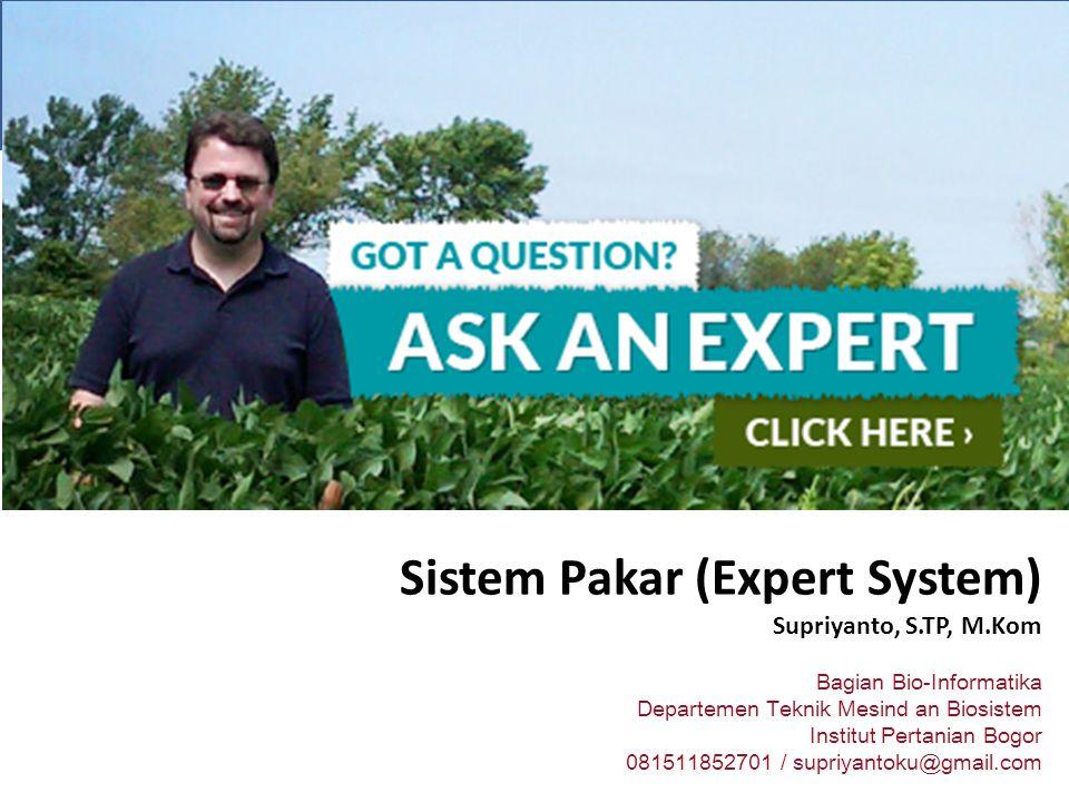 Sistem Pakar (Expert System) Supriyanto, S.TP, M.Kom