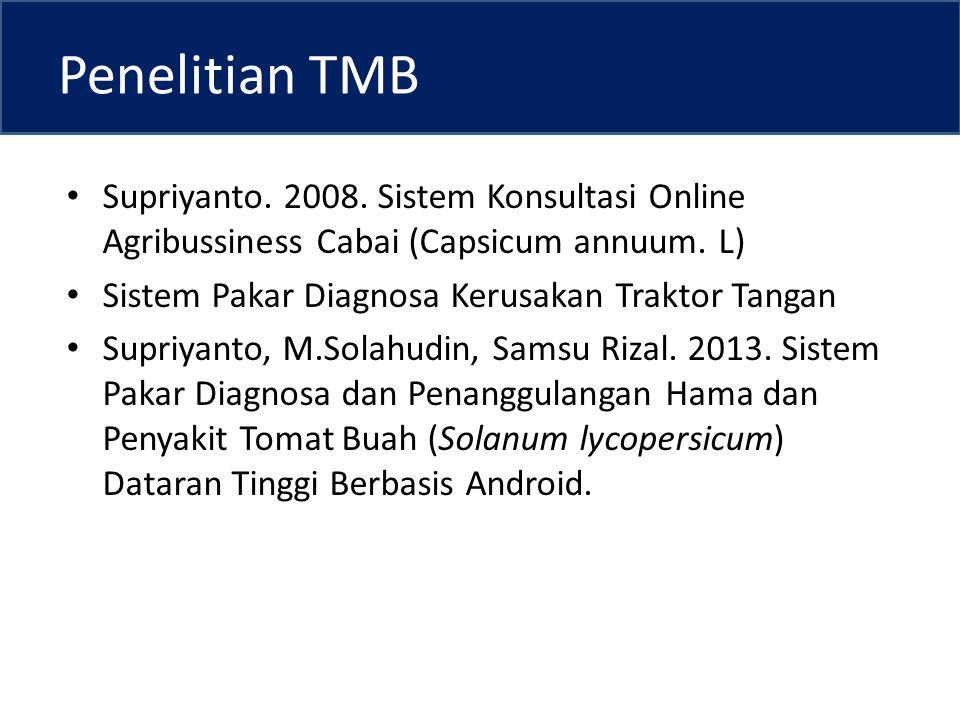 Penelitian TMB Supriyanto. 2008. Sistem Konsultasi Online Agribussiness Cabai (Capsicum annuum. L) Sistem Pakar Diagnosa Kerusakan Traktor Tangan.