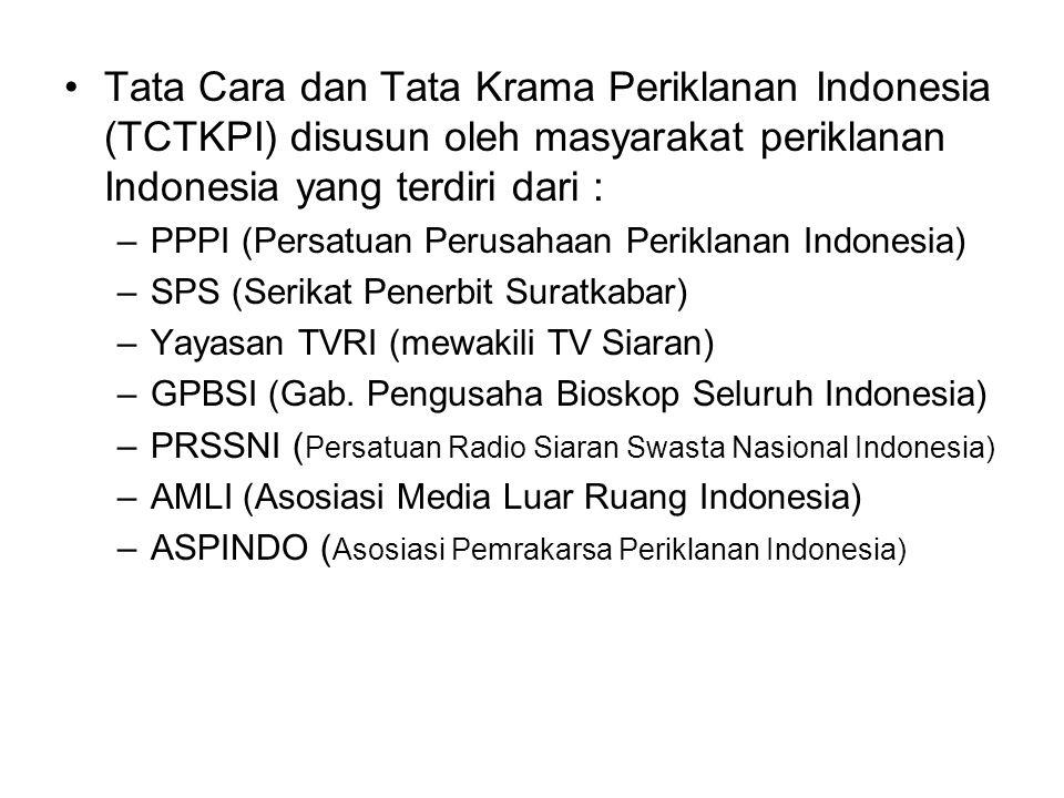 Tata Cara dan Tata Krama Periklanan Indonesia (TCTKPI) disusun oleh masyarakat periklanan Indonesia yang terdiri dari :