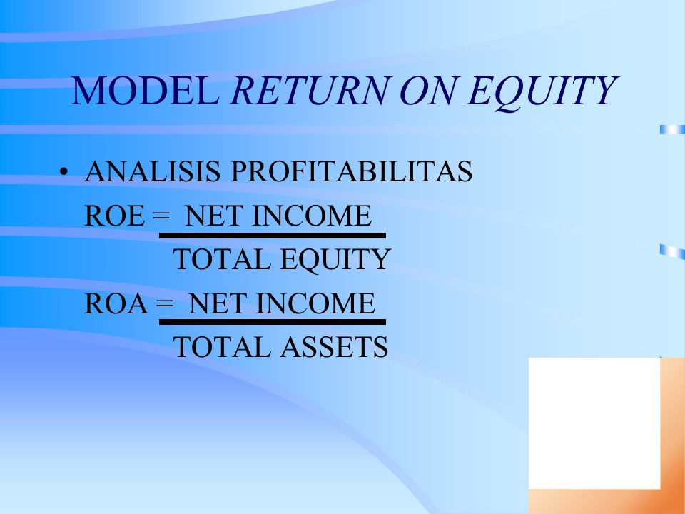 MODEL RETURN ON EQUITY ANALISIS PROFITABILITAS ROE = NET INCOME