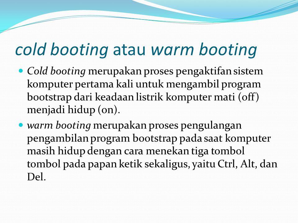 cold booting atau warm booting