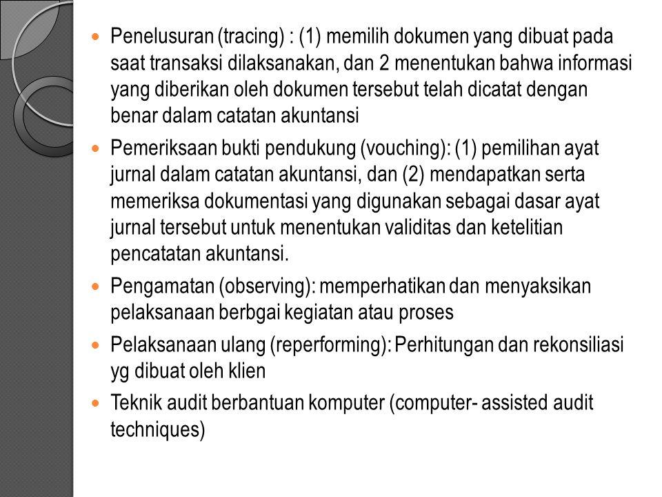 Penelusuran (tracing) : (1) memilih dokumen yang dibuat pada saat transaksi dilaksanakan, dan 2 menentukan bahwa informasi yang diberikan oleh dokumen tersebut telah dicatat dengan benar dalam catatan akuntansi