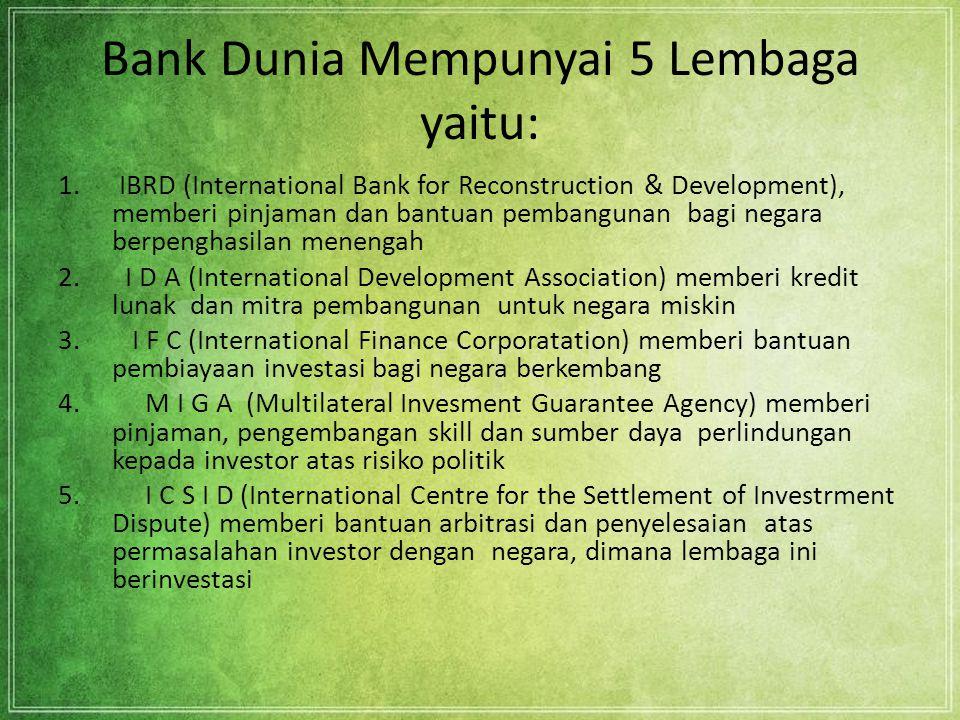 Bank Dunia Mempunyai 5 Lembaga yaitu: