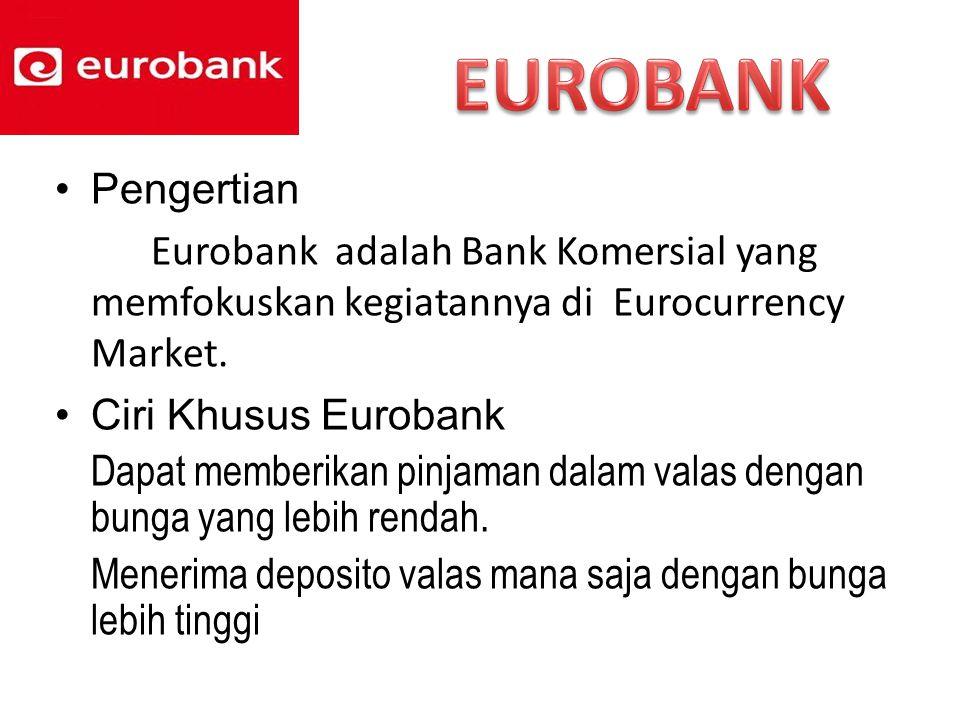 EUROBANK Pengertian. Eurobank adalah Bank Komersial yang memfokuskan kegiatannya di Eurocurrency Market.
