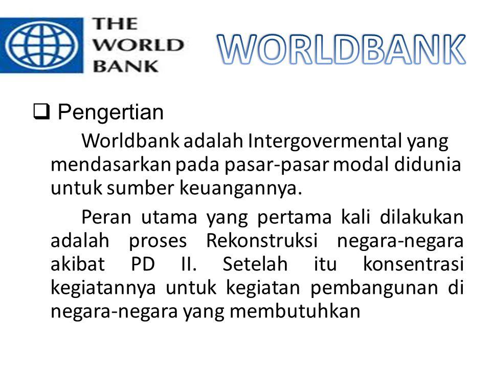 WORLDBANK Pengertian. Worldbank adalah Intergovermental yang mendasarkan pada pasar-pasar modal didunia untuk sumber keuangannya.