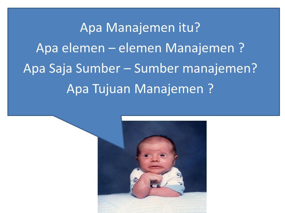 Apa Manajemen itu. Apa elemen – elemen Manajemen