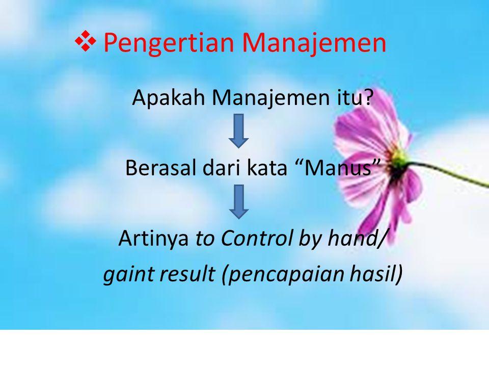 Pengertian Manajemen Apakah Manajemen itu Berasal dari kata Manus