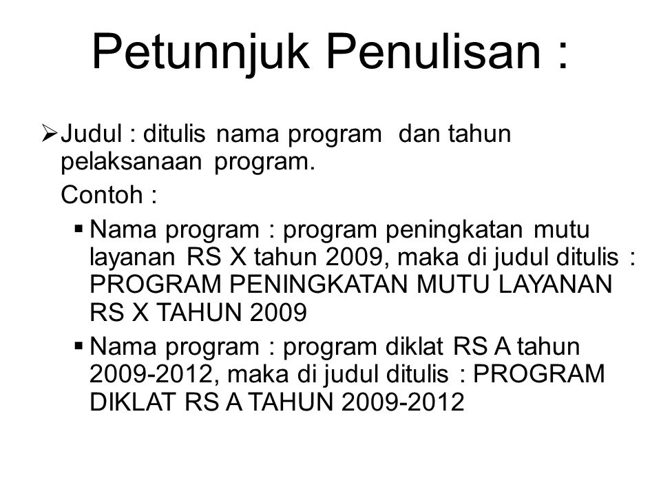 Petunnjuk Penulisan : Judul : ditulis nama program dan tahun pelaksanaan program. Contoh :