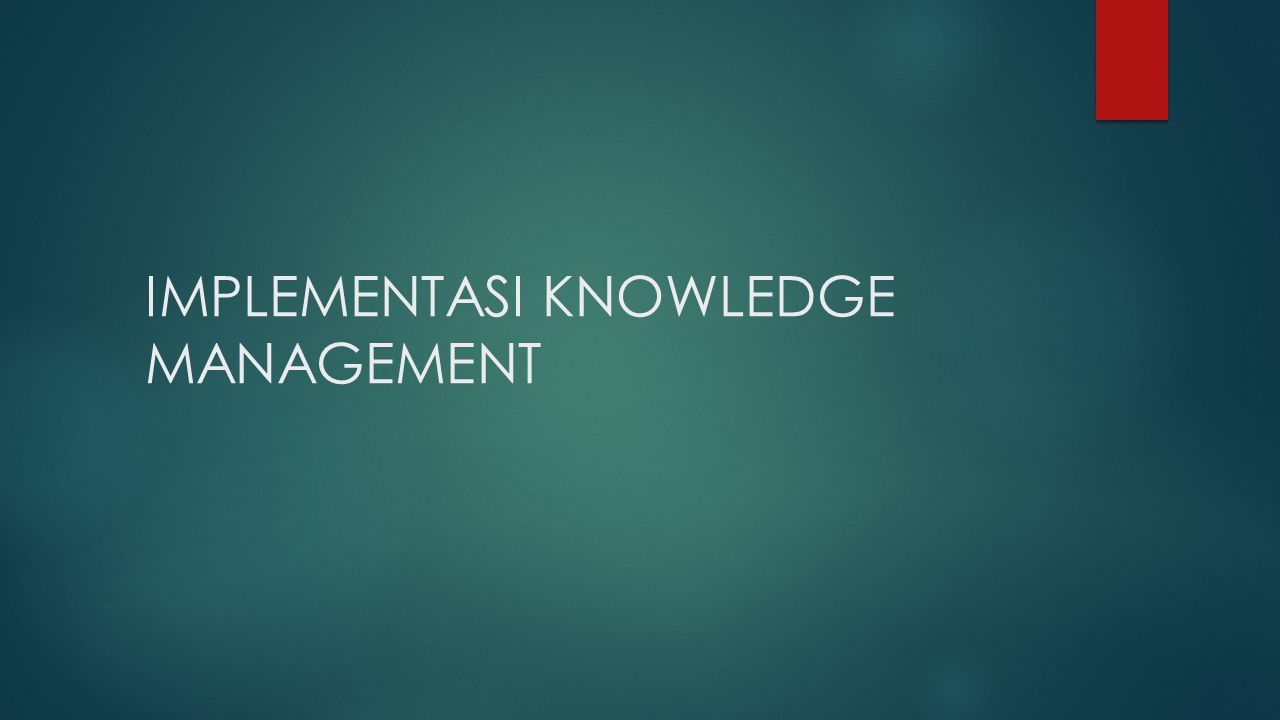 IMPLEMENTASI KNOWLEDGE MANAGEMENT