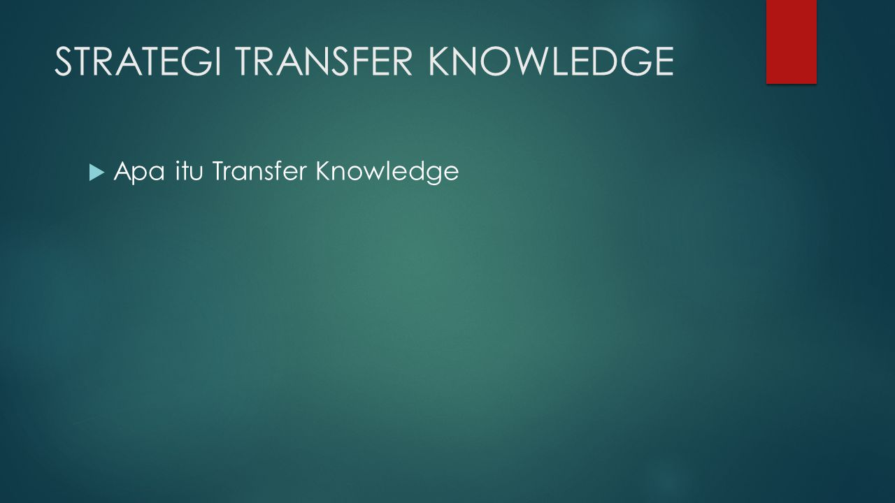 STRATEGI TRANSFER KNOWLEDGE