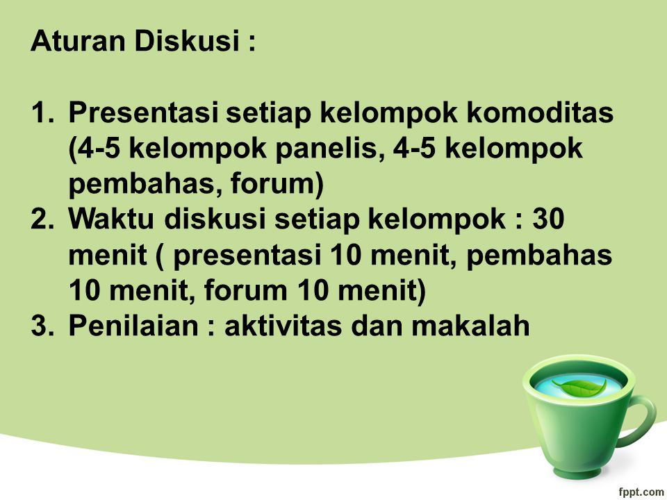 Aturan Diskusi : Presentasi setiap kelompok komoditas (4-5 kelompok panelis, 4-5 kelompok pembahas, forum)