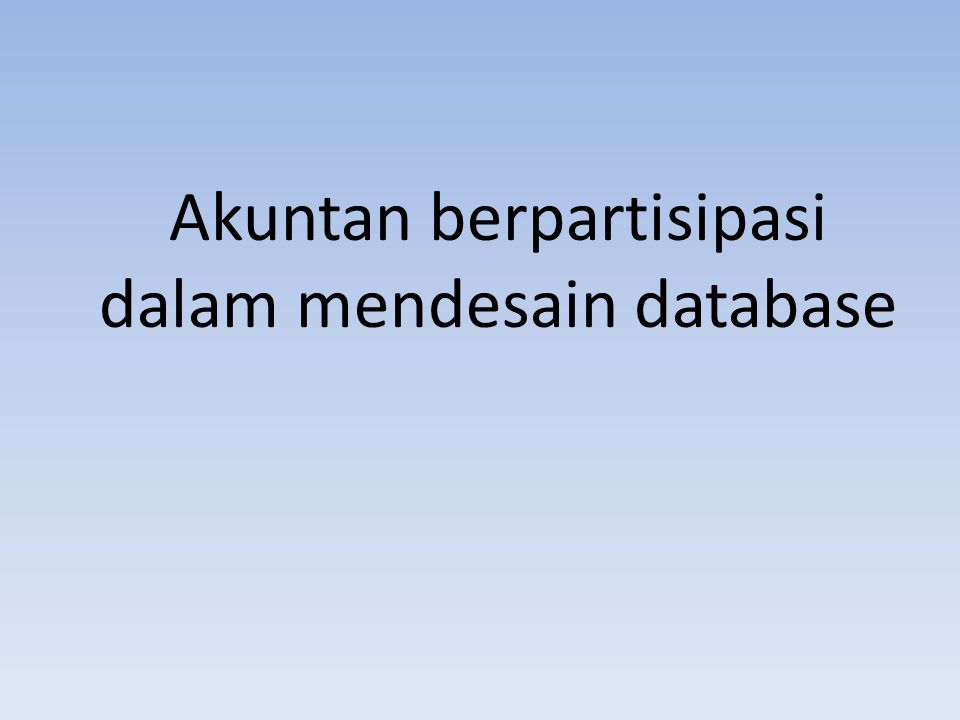 Akuntan berpartisipasi dalam mendesain database