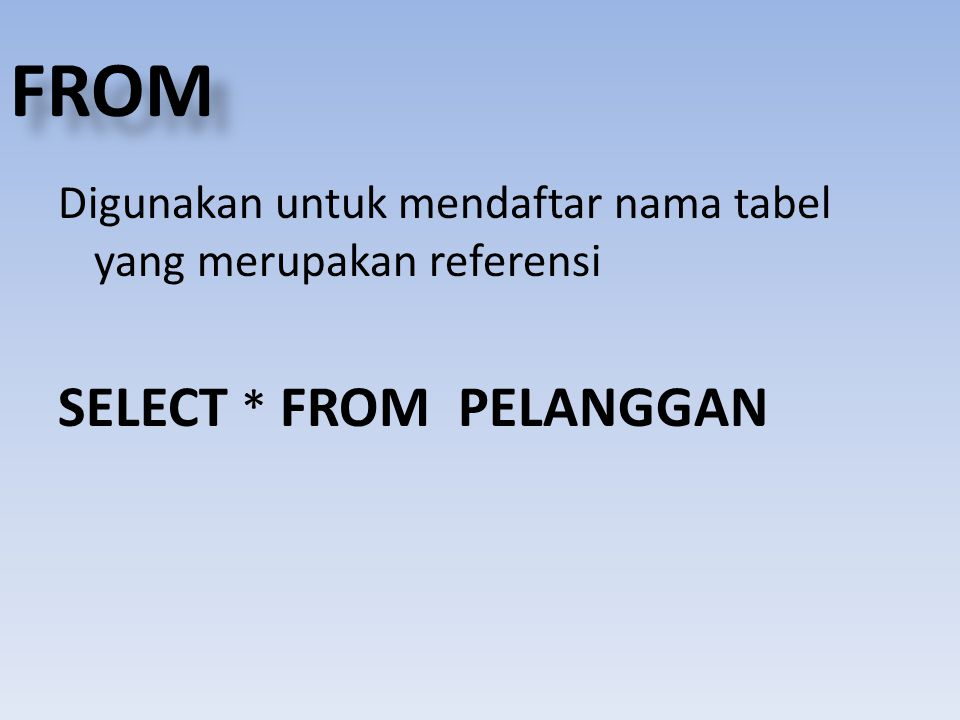 FROM SELECT * FROM PELANGGAN