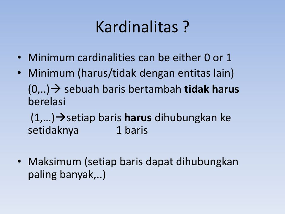 Kardinalitas Minimum cardinalities can be either 0 or 1