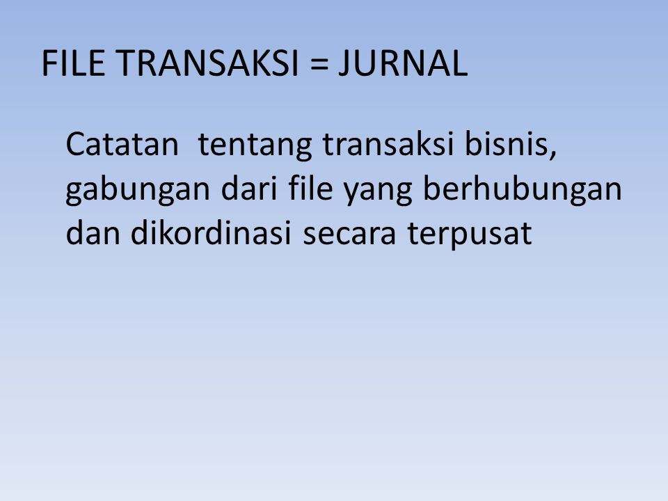 FILE TRANSAKSI = JURNAL