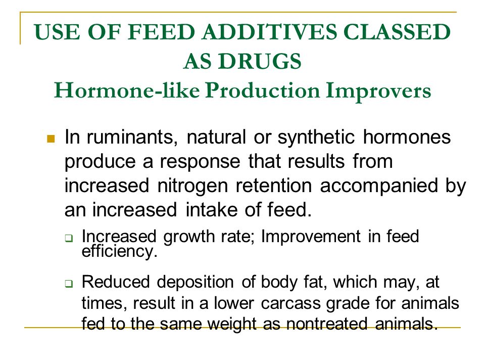 USE OF FEED ADDITIVES CLASSED AS DRUGS Hormone-like Production Improvers