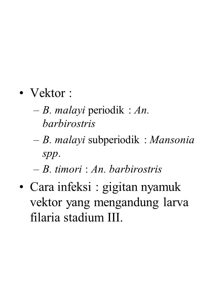 Vektor : B. malayi periodik : An. barbirostris. B. malayi subperiodik : Mansonia spp. B. timori : An. barbirostris.
