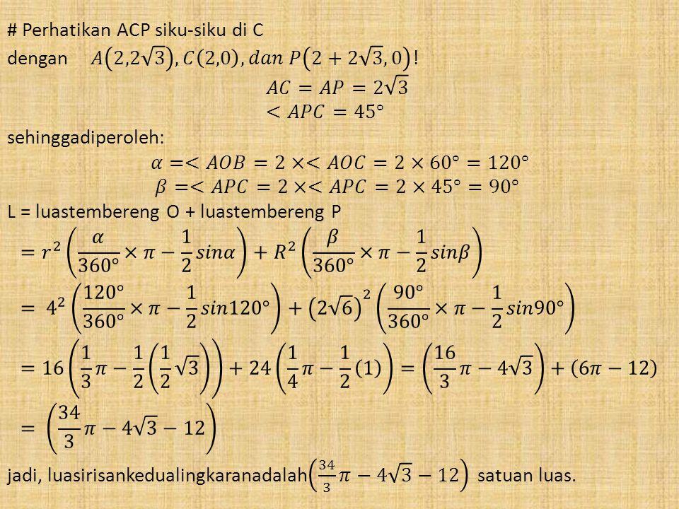 # Perhatikan ACP siku-siku di C dengan 𝐴 2,2 3 , 𝐶 2,0 , 𝑑𝑎𝑛 𝑃 2+2 3 ,0 2+2 3 ,0 .
