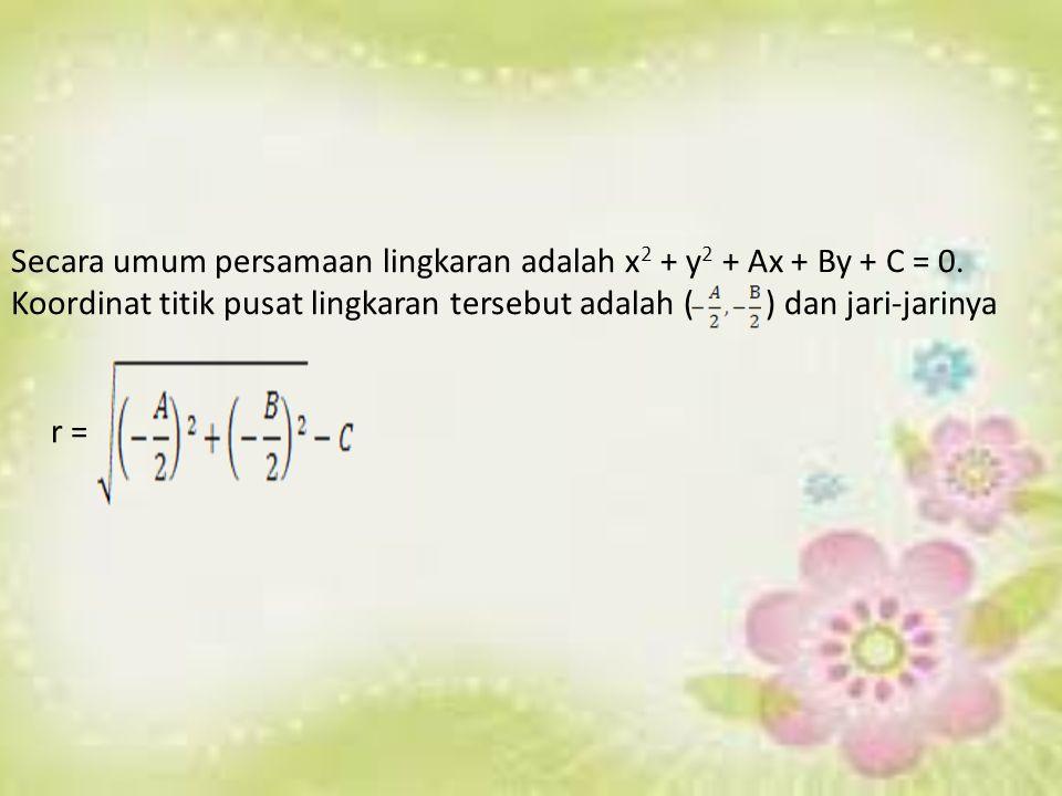Secara umum persamaan lingkaran adalah x2 + y2 + Ax + By + C = 0