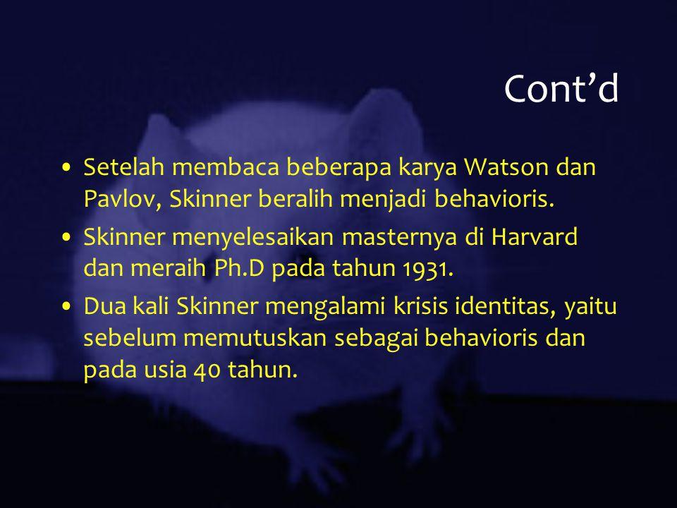 Cont'd Setelah membaca beberapa karya Watson dan Pavlov, Skinner beralih menjadi behavioris.