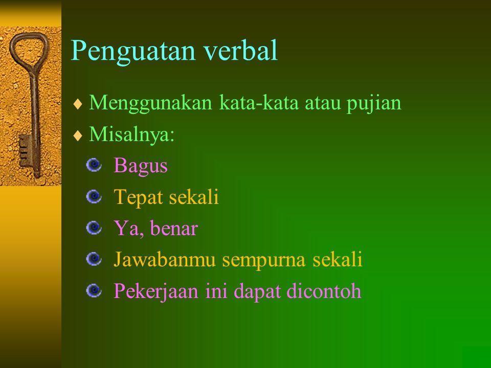 Penguatan verbal Menggunakan kata-kata atau pujian Misalnya: Bagus