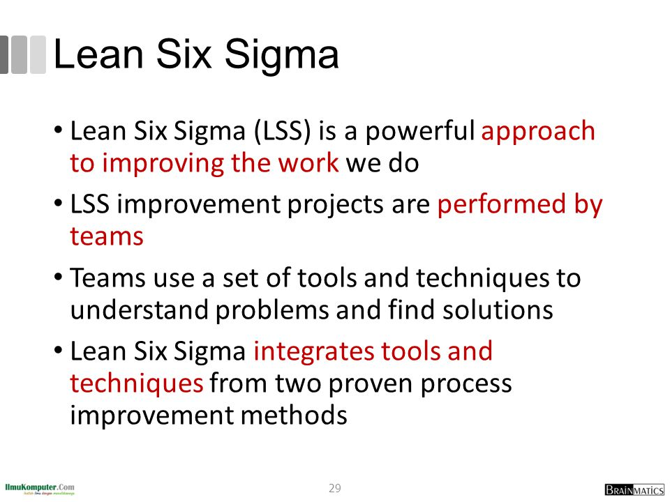 Lean Six Sigma Lean Six Sigma (LSS) is a powerful approach to improving the work we do. LSS improvement projects are performed by teams.