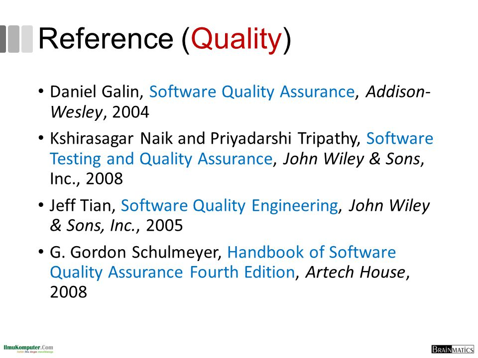 Reference (Quality) Daniel Galin, Software Quality Assurance, Addison- Wesley, 2004.