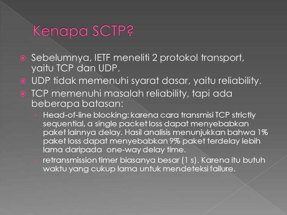 Kenapa SCTP Sebelumnya, IETF meneliti 2 protokol transport, yaitu TCP dan UDP. UDP tidak memenuhi syarat dasar, yaitu reliability.