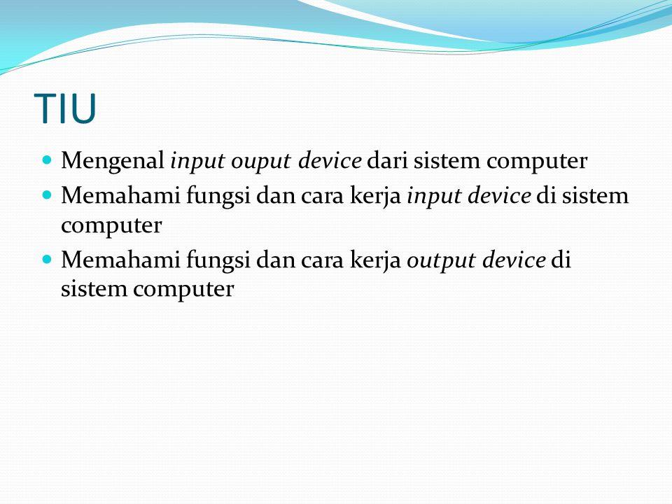 TIU Mengenal input ouput device dari sistem computer