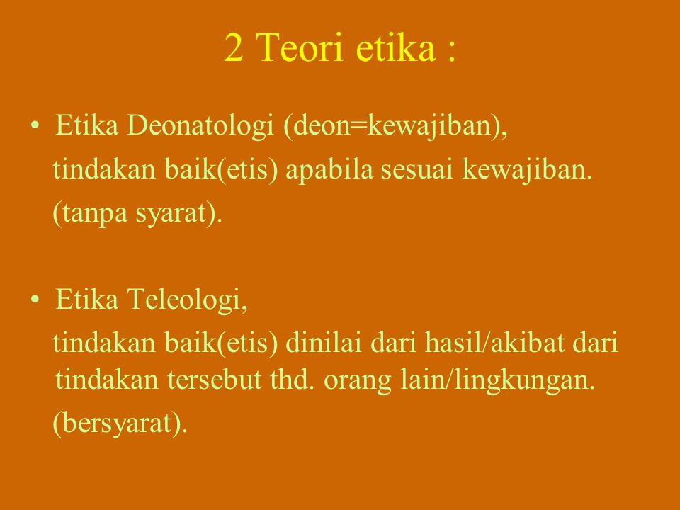 2 Teori etika : Etika Deonatologi (deon=kewajiban),