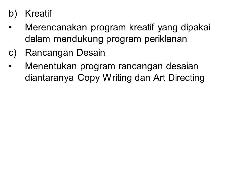 Kreatif Merencanakan program kreatif yang dipakai dalam mendukung program periklanan. Rancangan Desain.
