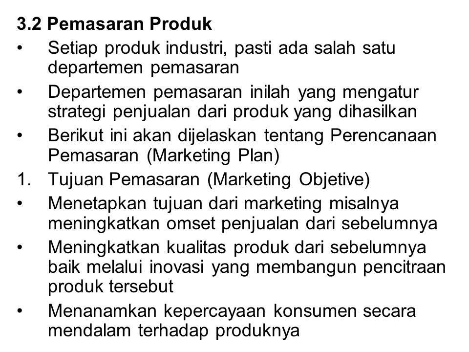 3.2 Pemasaran Produk Setiap produk industri, pasti ada salah satu departemen pemasaran.
